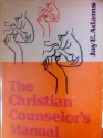 The Christian Counselor's Manual : Sequel and Companion Volume to Competent to Counsel