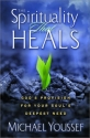 The Spirituality That Heals: God's Provision for Your Soul's Deepest Need
