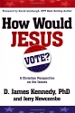 How Would Jesus Vote?: A Christian Perspective on the Issues