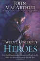 Twelve Unlikely Heroes: How God Commiss...