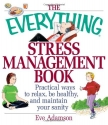 The Everything Stress Management Book: Practical Ways to Relax, Be Healthy, and Maintain Your Sanity (Everything (Health))