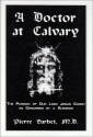 A Doctor at Calvary: The Passion of Our Lord Jesus Christ As Described by a Surgeon