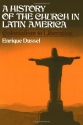 A History of the Church in Latin America: Colonialism to Liberation (1492-1979)