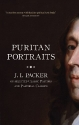 Puritan Portraits: J.I. Packer on selected Classic Pastors and Pastoral Classics