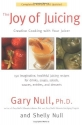 The Joy of Juicing: Creative Cooking With Your Juicer; Completely Revised and Updated