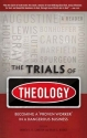 The Trials of Theology: Becoming a 'proven worker' in a dangerous business