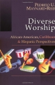 Diverse Worship: African-American, Caribbean and Hispanic Perspectives
