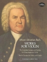 Works for Violin: The Complete Sonatas and Partitas for Unaccompanied Violin and the Six Sonatas for Violin and Clavier