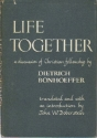 Life Together a Discussion of Christian Fellowship
