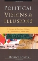 Political Visions and Illusions: A Survey and Christian Critique of Contemporary Ideologies