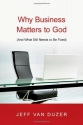 Why Business Matters to God: And What S...