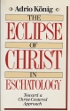 The Eclipse of Christ in Eschatology: Toward a Christ-Centered Approach