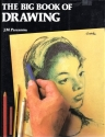 The Big Book of Drawing: The History, Study, Materials, Techniques, Subjects, Theory, and Practice of Artistic Drawing