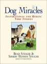 Dog Miracles: Inspirational and Heroic True Stories