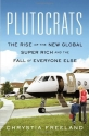Plutocrats: The Rise of the New Global ...