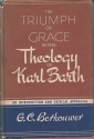 The Triumph of Grace in the Theology of Karl Barth: An Introduciton and Critical Appraisal