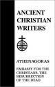 Embassy for the Christians, The Resurrection of the Dead (Ancient Christian Writers, 23)