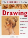 Drawing: A Complete Step-By-Step Guide to Techniques and Materials (The Beginner's Guide)