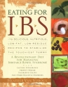 Eating for IBS: 175 Delicious, Nutritious, Low-Fat, Low-Residue Recipes to Stabilize the Touchiest Tummy