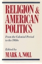 Religion and American Politics: From the Colonial Period to the 1980's