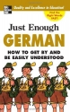 Just Enough German, 2nd Ed.: How To Get By and Be Easily Understood (Just Enough Phrasebook Series)