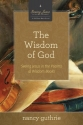 The Wisdom of God (A 10-week Bible Study): Seeing Jesus in the Psalms and Wisdom Books (Seeing Jesus in the Old Testament)