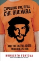 Exposing the Real Che Guevara: And the ...