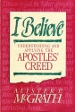 I Believe: Understanding and Applying the Apostles' Creed