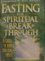 Fasting For Spirtual Breakthrough: A Guide to Nine Biblical Fasts