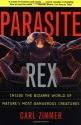 Parasite Rex : Inside the Bizarre World of Nature's Most Dangerous Creatures