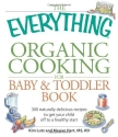 The Everything Organic Cooking for Baby and Toddler Book: 300 naturally delicious recipes to get your child off to a healthy start (Everything Series)
