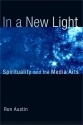 In a New Light: Spirituality and the Media Arts (Works of Saint Augustine)