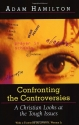 Confronting The Controversies: A Christian Looks At the tough Issues