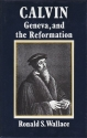 Calvin, Geneva, and the reformation: A study of Calvin as social reformer, churchman, pastor, and theologian