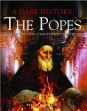 A Dark History: the Popes: Vice, Murder, and Corruption in the Vatican