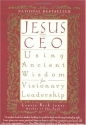 Jesus, CEO: Using Ancient Wisdom for Visionary Leadership