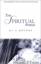 The Spiritual Power of a Mother: Encouragement for the Home Schooling Mom