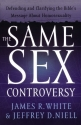 Same Sex Controversy, The: Defending and Clarifying the Bible's Message About Homosexuality