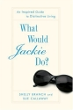 What Would Jackie Do? An Inspired Guide to Distinctive Living