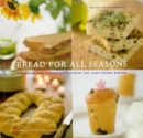 Bread for All Seasons: Delicious and Distinctive Recipes for Year-Round Baking