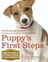 Puppy's First Steps: The Whole-Dog Approach to Raising a Happy, Healthy, Well-Behaved Puppy