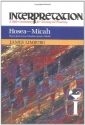 Hosea--Micah: Interpretation: A Bible Commentary for Teaching and Preaching (Interpretation: A Bible Commentary for Teaching & Preaching)