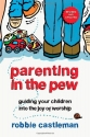 Parenting in the Pew: Guiding Your Children into the Joy of Worship
