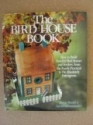 The Bird House Book: How to Build Fanciful Bird Houses and Feeders, from the Purely Practical to the Absolutely Outrageous