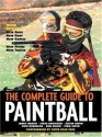 The Complete Guide to Paintball, Third Edition