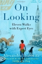 On Looking: Eleven Walks with Expert Eyes