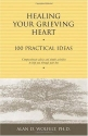 Healing Your Grieving Heart: 100 Practical Ideas (Healing Your Grieving Heart series)
