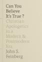 Can You Believe It's True?: Christian Apologetics in a Modern and Postmodern Era