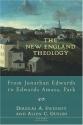 The New England Theology: From Jonathan Edwards to Edwards Amasa Park