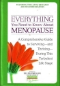 Everything You Need to Know About Menopause: A Comprehensive Guide to Surviving--And Thriving--During This Turbulent Life Stage